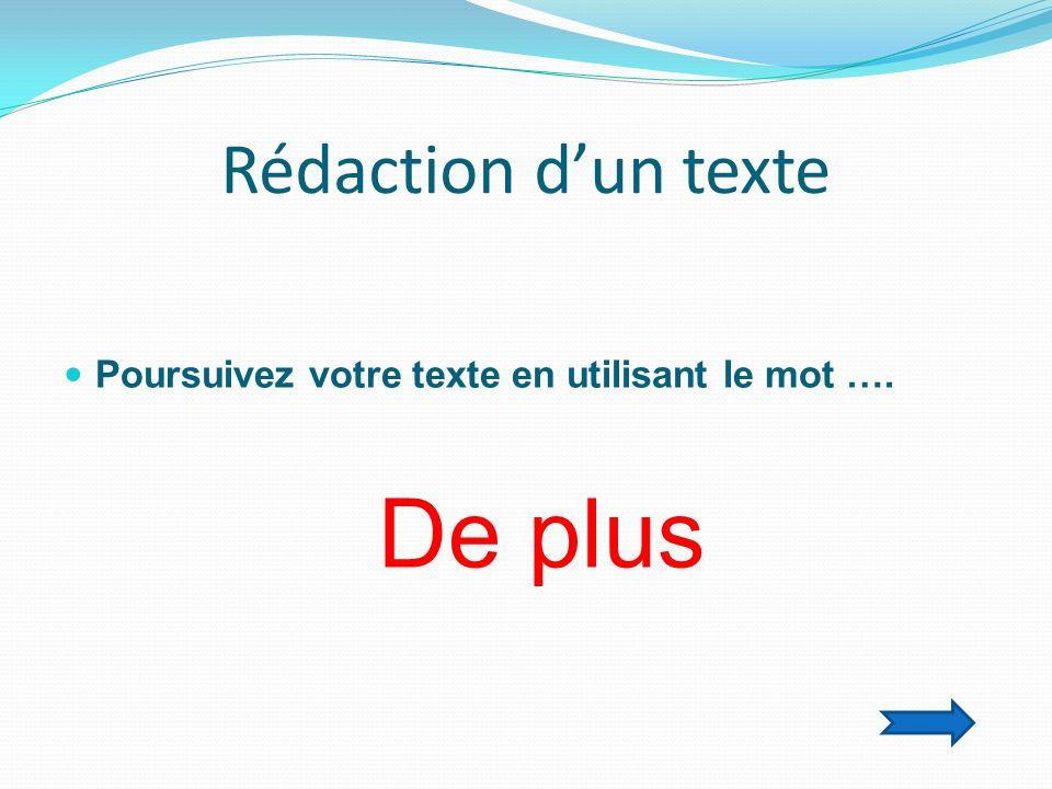 Rédaction dun texte Poursuivez votre texte en utilisant le mot …. De plus