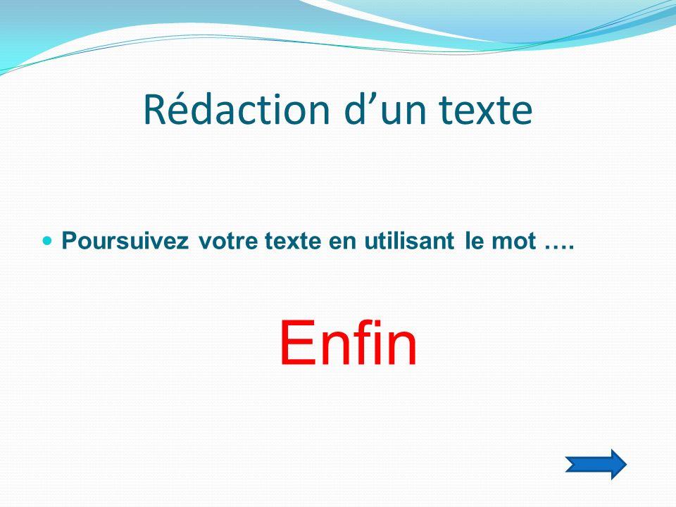Rédaction dun texte Poursuivez votre texte en utilisant le mot …. Enfin