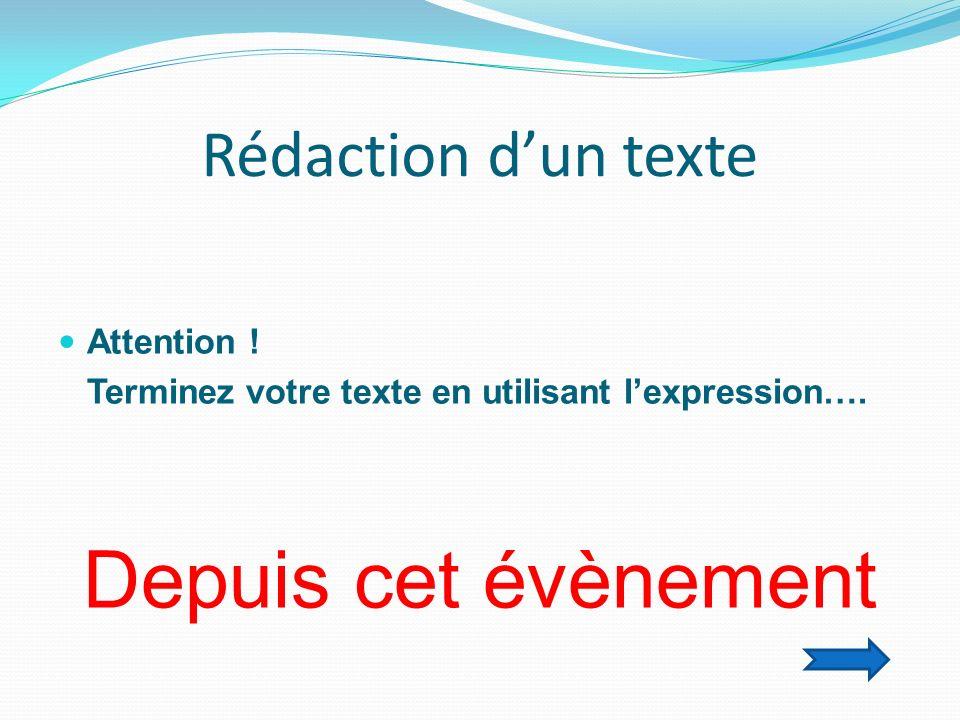 Rédaction dun texte Attention . Terminez votre texte en utilisant lexpression….