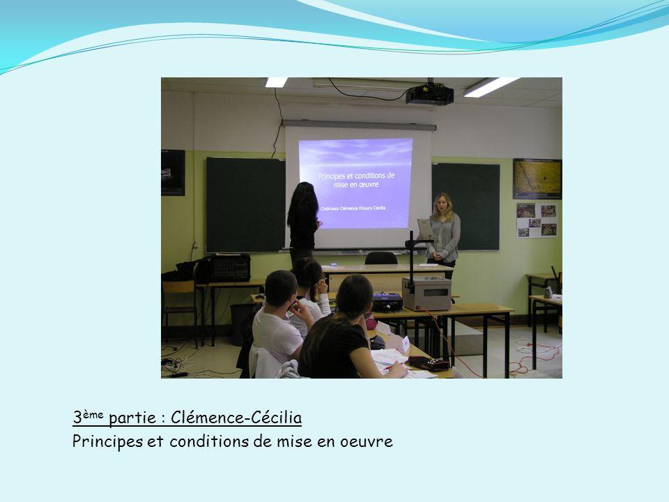 3 ème partie : Clémence-Cécilia Principes et conditions de mise en oeuvre