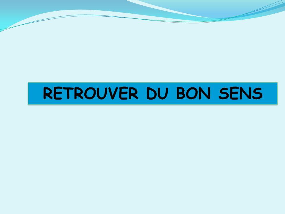 RETROUVER DU BON SENS