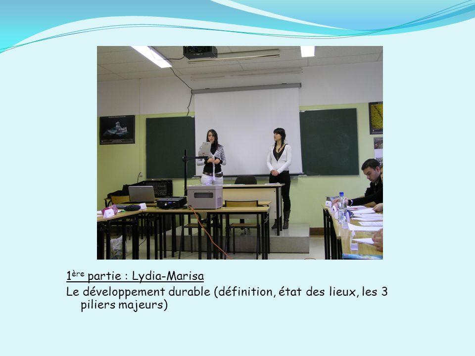 1 ère partie : Lydia-Marisa Le développement durable (définition, état des lieux, les 3 piliers majeurs)