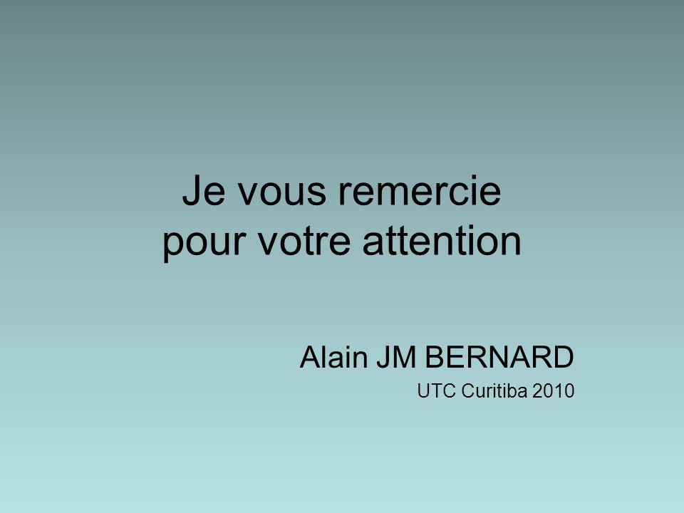 Je vous remercie pour votre attention Alain JM BERNARD UTC Curitiba 2010