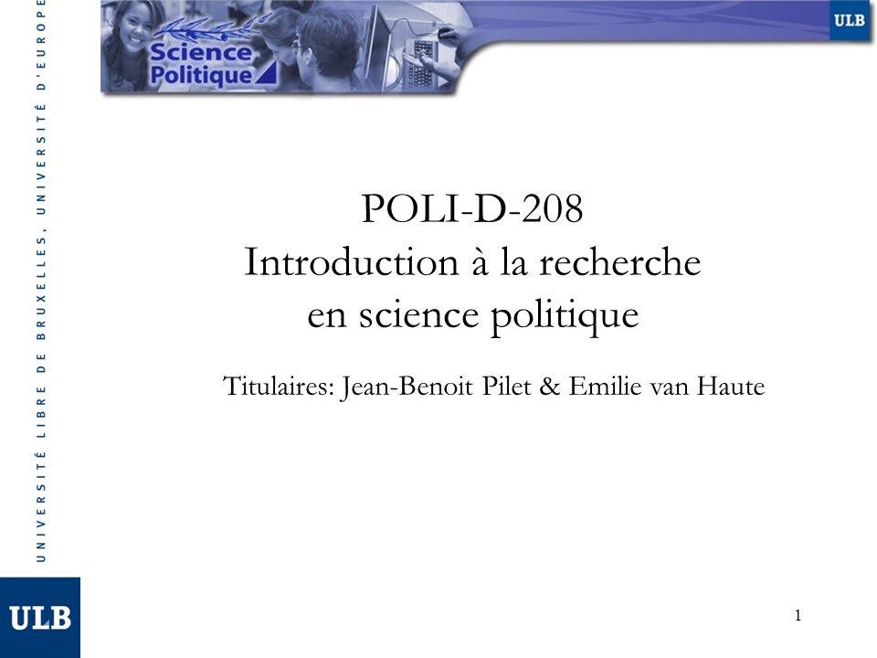 1 POLI-D-208 Introduction à la recherche en science politique Titulaires: Jean-Benoit Pilet & Emilie van Haute