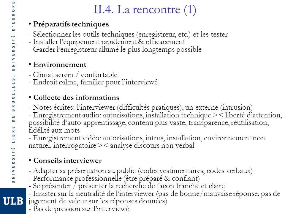 II.4. La rencontre (1) Préparatifs techniques - Sélectionner les outils techniques (enregistreur, etc.) et les tester - Installer léquipement rapideme