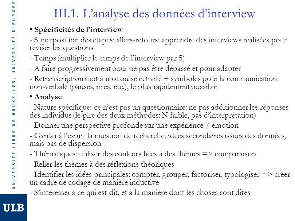 III.1. Lanalyse des données dinterview Spécificités de linterview - Superposition des étapes: allers-retours: apprendre des interviews réalisées pour