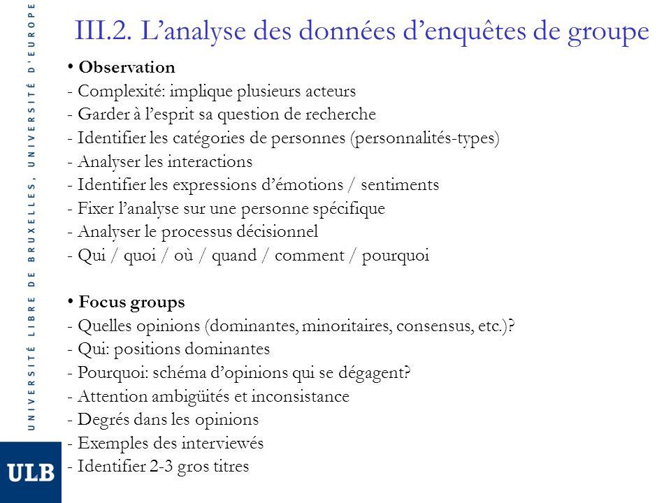 III.2. Lanalyse des données denquêtes de groupe Observation - Complexité: implique plusieurs acteurs - Garder à lesprit sa question de recherche - Ide