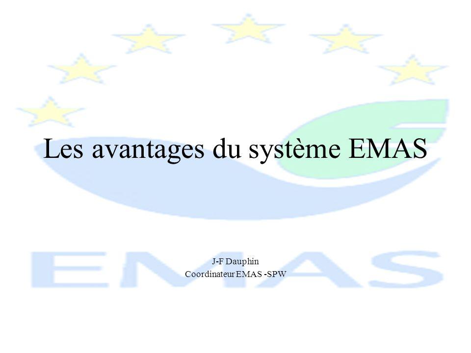 J-F Dauphin Coordinateur EMAS -SPW Les avantages du système EMAS