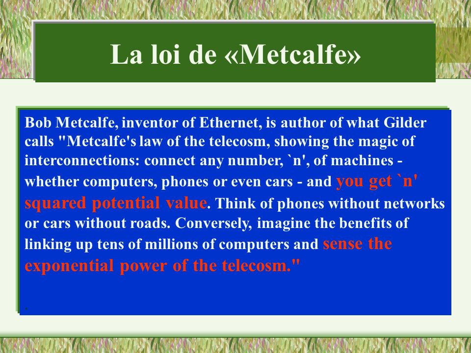 La loi de «Metcalfe» Bob Metcalfe, inventor of Ethernet, is author of what Gilder calls