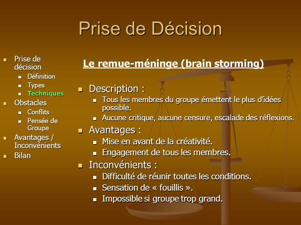 Prise de Décision Prise de décision Prise de décision Définition Définition Types Types Techniques Techniques Obstacles Obstacles Conflits Conflits Pensée de Groupe Pensée de Groupe Avantages / Inconvénients Avantages / Inconvénients Bilan Bilan Description : Formation de sous-groupes (6-7).