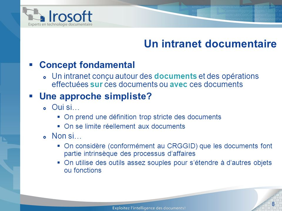 8 Un intranet documentaire Concept fondamental Un intranet conçu autour des documents et des opérations effectuées sur ces documents ou avec ces docum