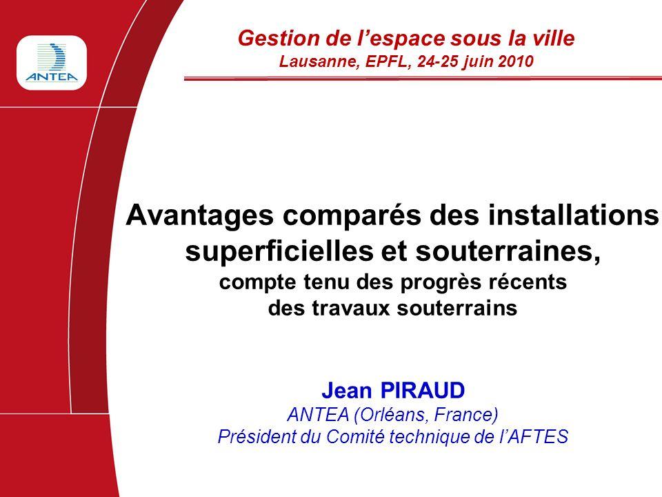 Avantages comparés des installations superficielles et souterraines, compte tenu des progrès récents des travaux souterrains Jean PIRAUD ANTEA (Orléan