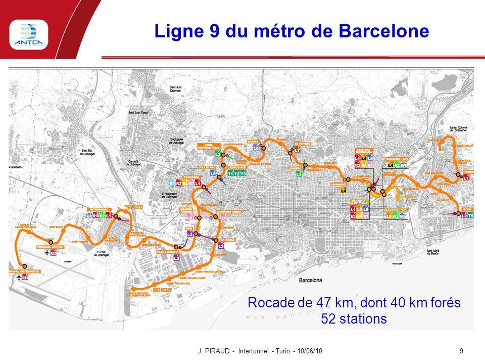 Ligne 9 du métro de Barcelone J. PIRAUD - Intertunnel - Turin - 10/06/10 9 Rocade de 47 km, dont 40 km forés 52 stations