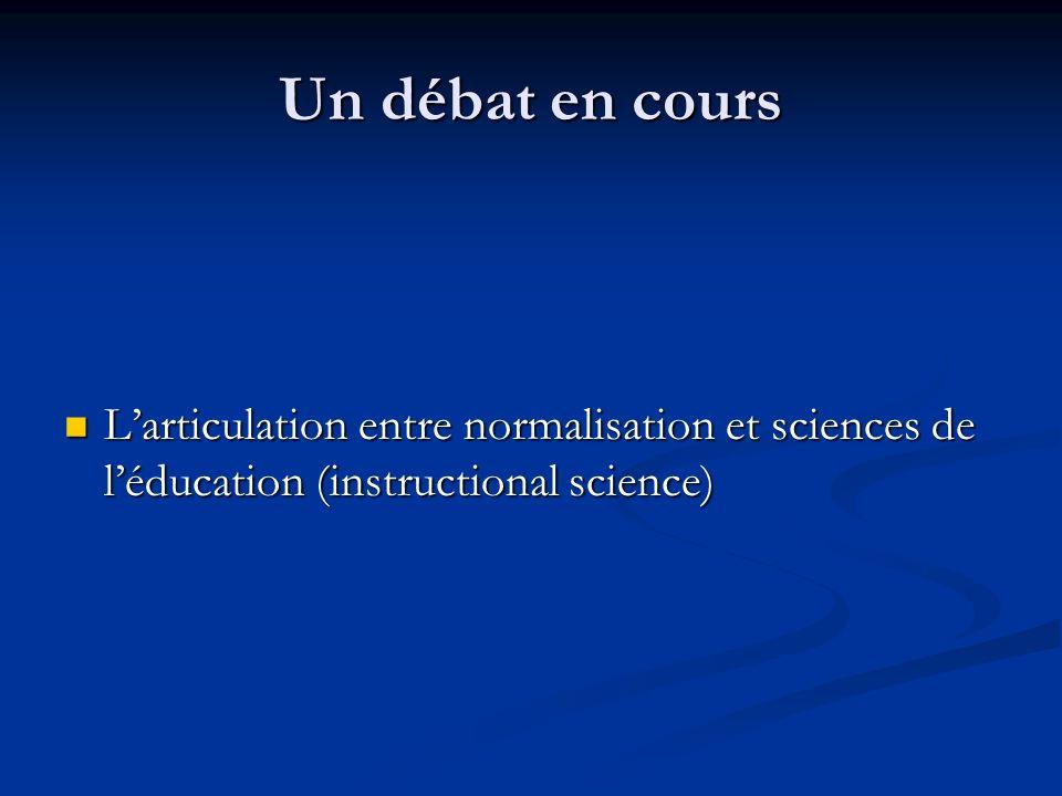 Un débat en cours Larticulation entre normalisation et sciences de léducation (instructional science) Larticulation entre normalisation et sciences de
