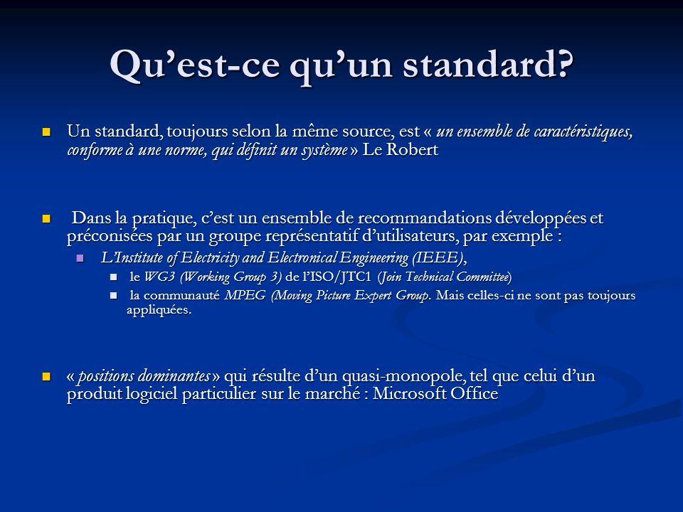 Quest-ce quun standard? Un standard, toujours selon la même source, est « un ensemble de caractéristiques, conforme à une norme, qui définit un systèm