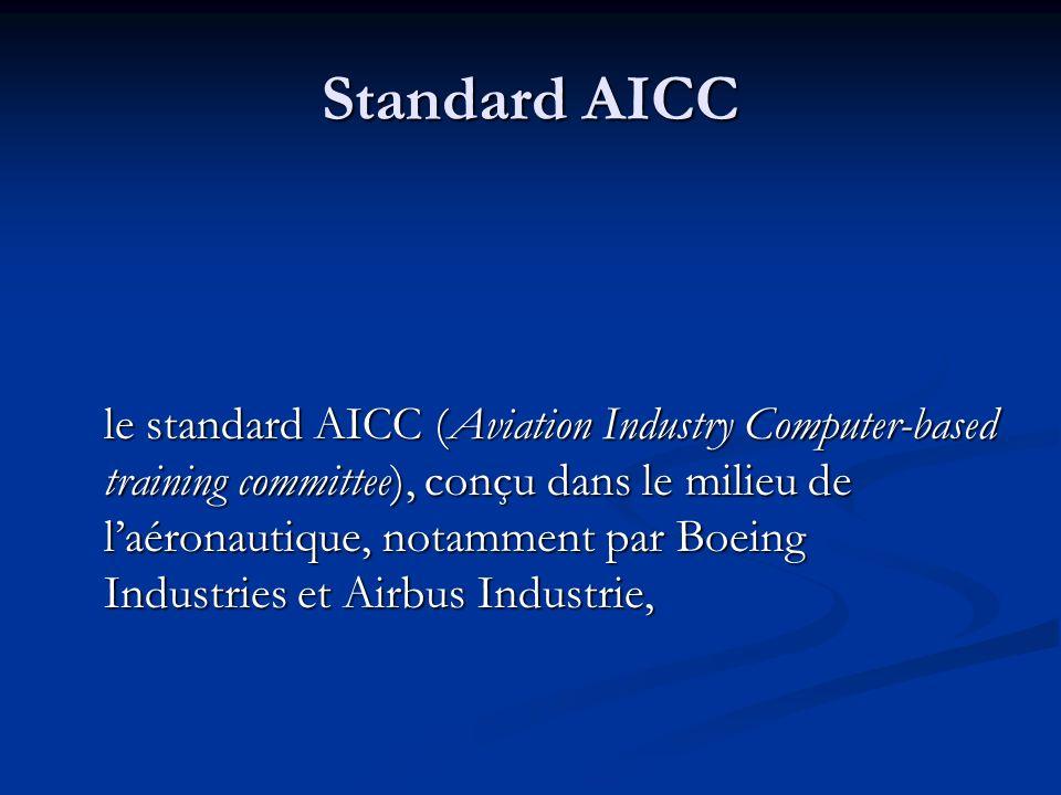 Standard AICC le standard AICC (Aviation Industry Computer-based training committee), conçu dans le milieu de laéronautique, notamment par Boeing Indu