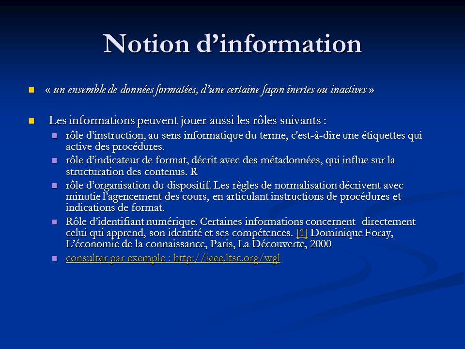 Notion dinformation « un ensemble de données formatées, dune certaine façon inertes ou inactives » « un ensemble de données formatées, dune certaine f