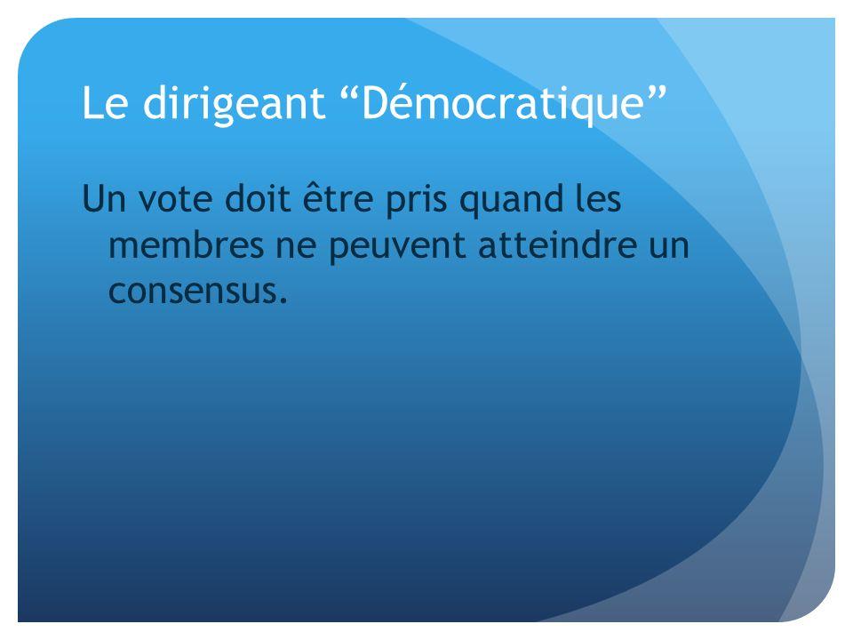 Le dirigeant Démocratique Un vote doit être pris quand les membres ne peuvent atteindre un consensus.