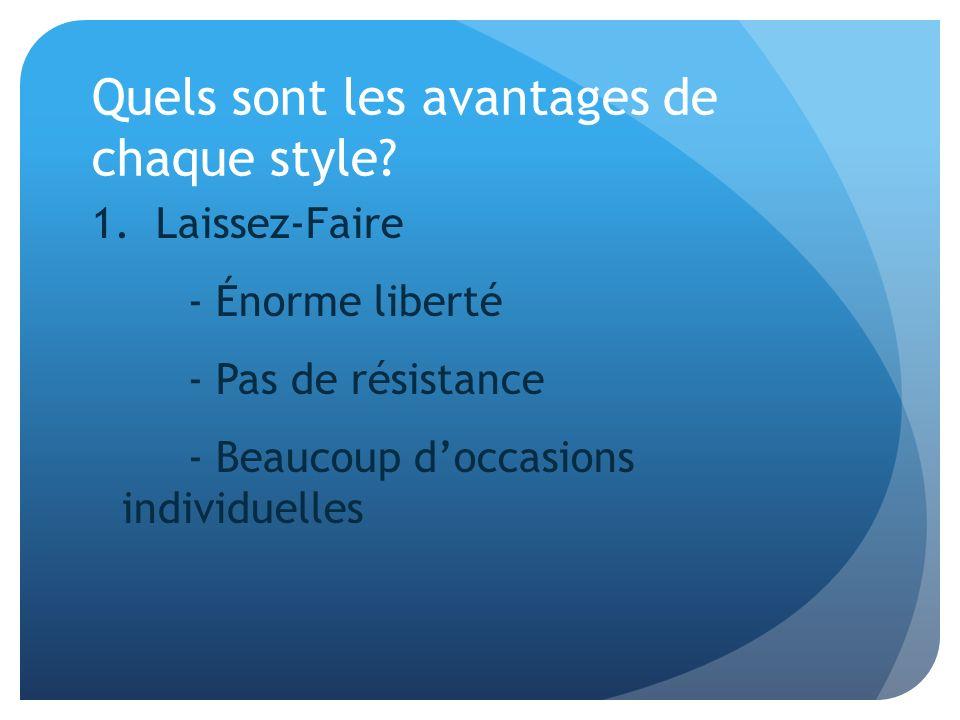 Quels sont les avantages de chaque style? 1. Laissez-Faire - Énorme liberté - Pas de résistance - Beaucoup doccasions individuelles