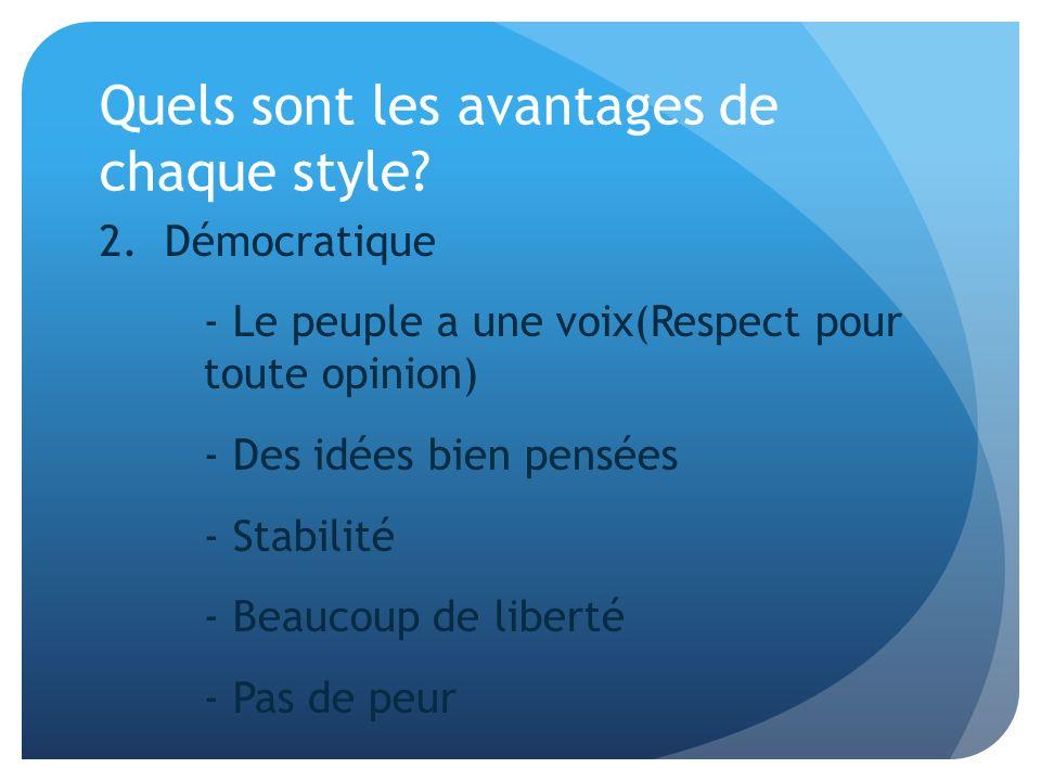 Quels sont les avantages de chaque style? 2. Démocratique - Le peuple a une voix(Respect pour toute opinion) - Des idées bien pensées - Stabilité - Be