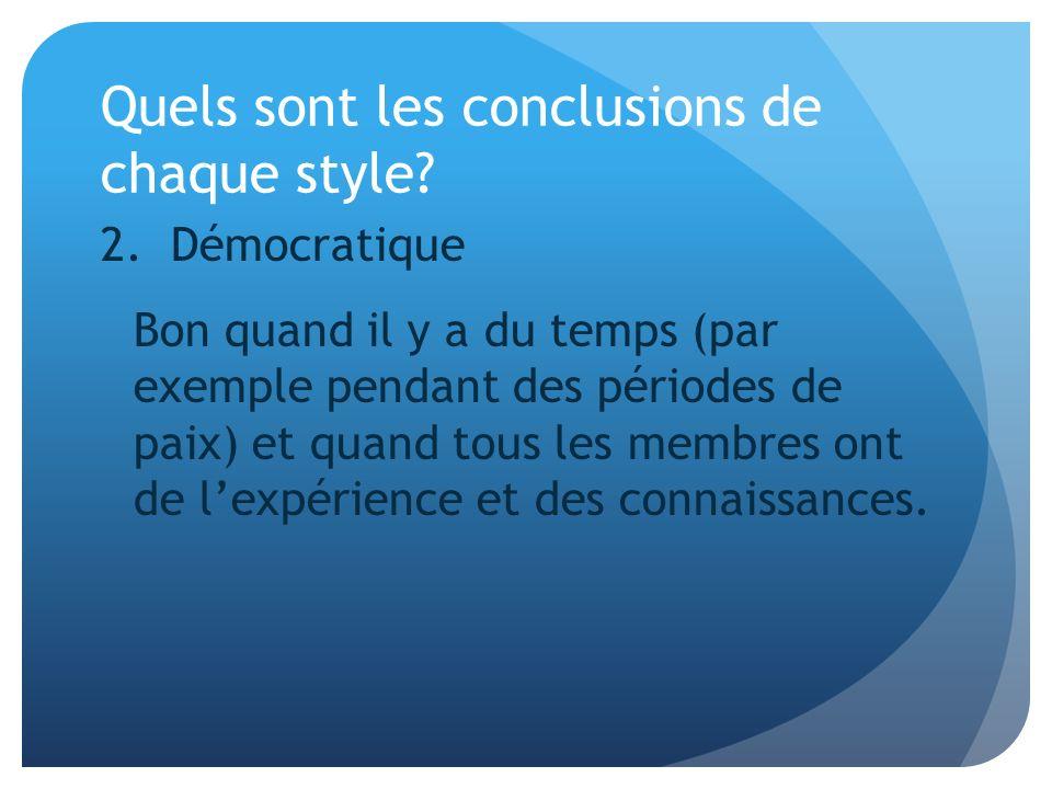 Quels sont les conclusions de chaque style? 2. Démocratique Bon quand il y a du temps (par exemple pendant des périodes de paix) et quand tous les mem