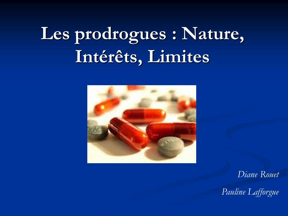 Les prodrogues : Nature, Intérêts, Limites Diane Rouet Pauline Lafforgue