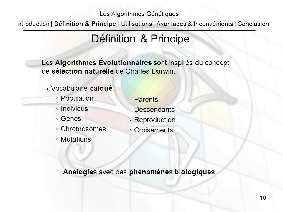 10 Les Algorithmes Génétiques Les Algorithmes Évolutionnaires sont inspirés du concept de sélection naturelle de Charles Darwin.