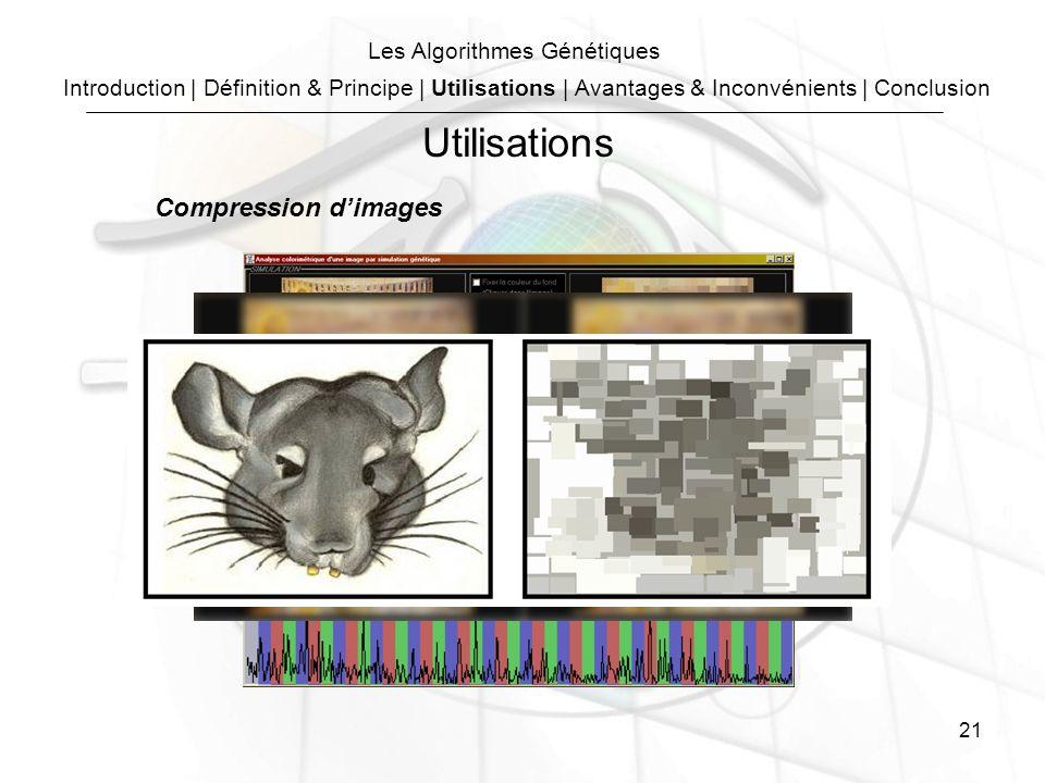 21 Les Algorithmes Génétiques Compression dimages Utilisations Introduction | Définition & Principe | Utilisations | Avantages & Inconvénients | Conclusion