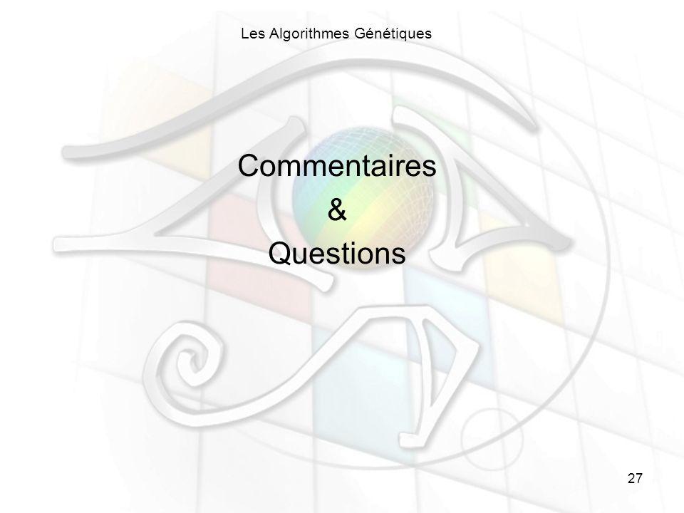 27 Les Algorithmes Génétiques Commentaires & Questions