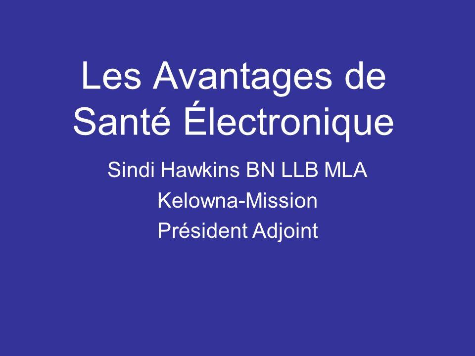 Les Avantages de Santé Électronique Sindi Hawkins BN LLB MLA Kelowna-Mission Président Adjoint