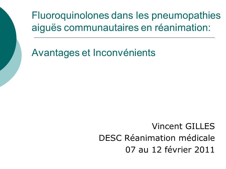 Fluoroquinolones dans les pneumopathies aiguës communautaires en réanimation: Avantages et Inconvénients Vincent GILLES DESC Réanimation médicale 07 a