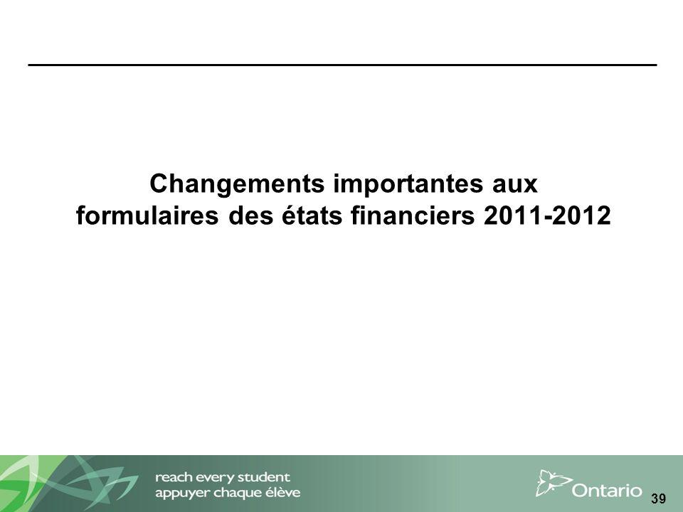 Changements importantes aux formulaires des états financiers 2011-2012 39