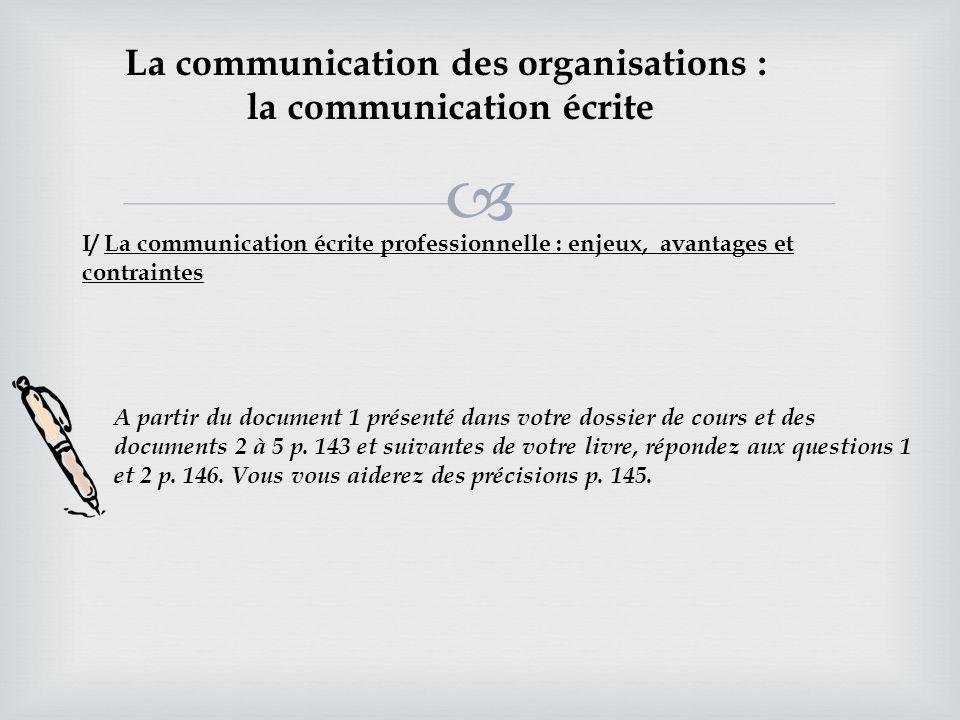 La communication des organisations : la communication écrite I/ La communication écrite professionnelle : enjeux, avantages et contraintes A partir du
