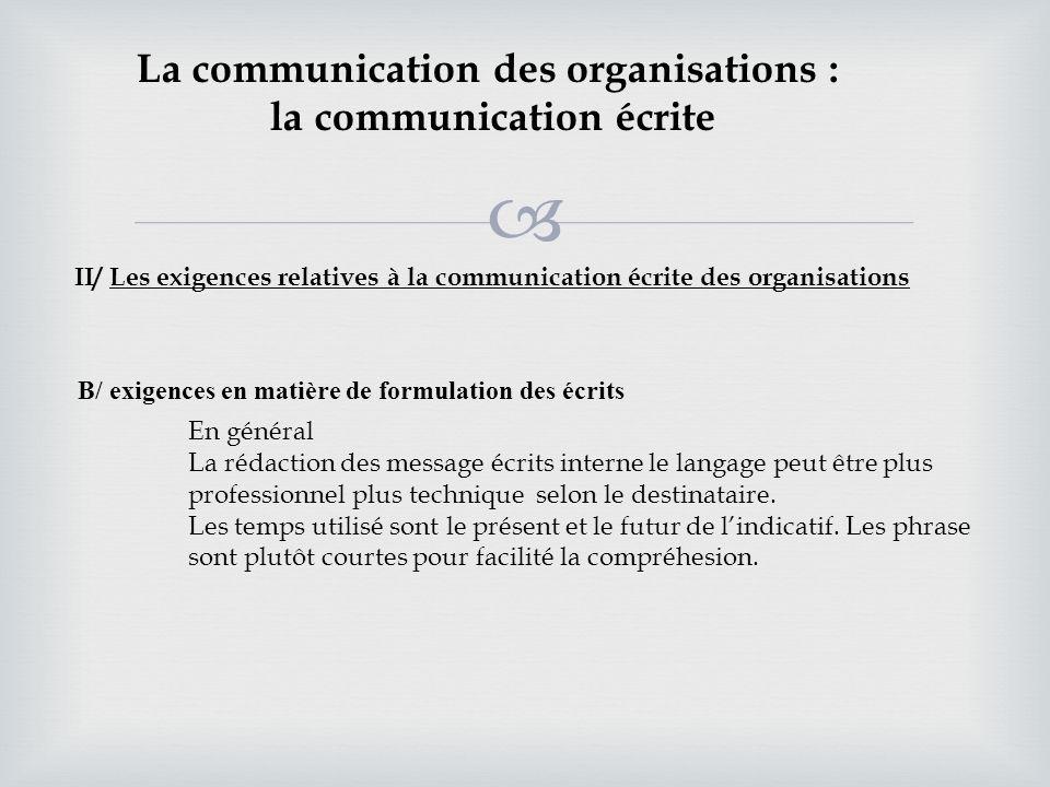 La communication des organisations : la communication écrite II/ Les exigences relatives à la communication écrite des organisations En général La réd