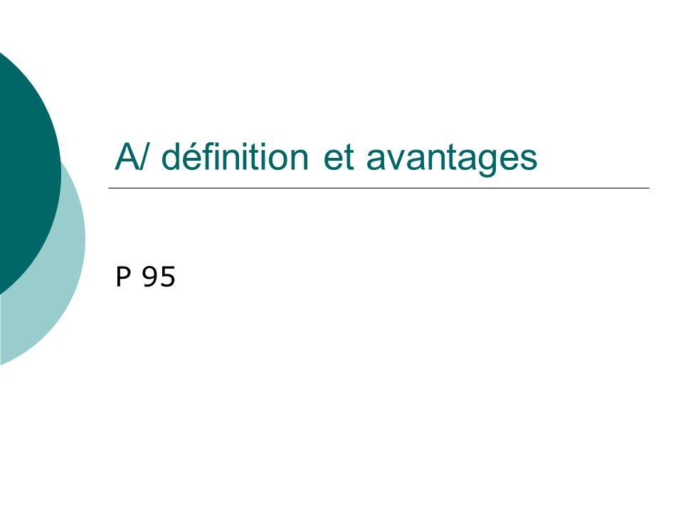 A/ définition et avantages P 95