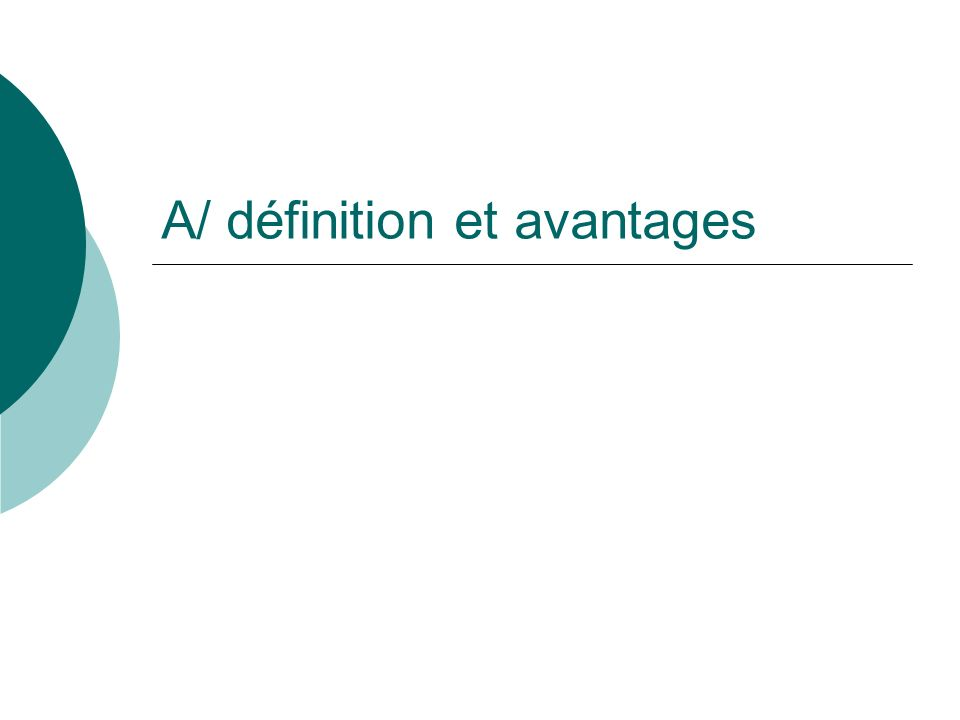 A/ définition et avantages