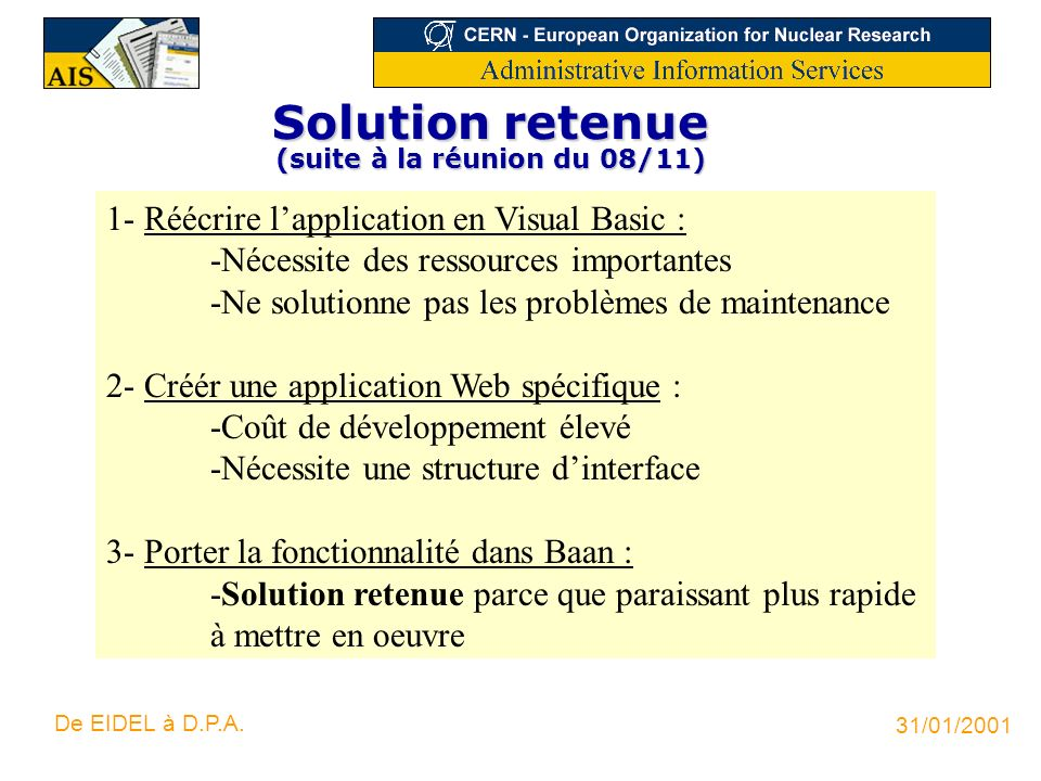 31/01/2001 De EIDEL à D.P.A. Solution retenue (suite à la réunion du 08/11) 1- Réécrire lapplication en Visual Basic : -Nécessite des ressources impor