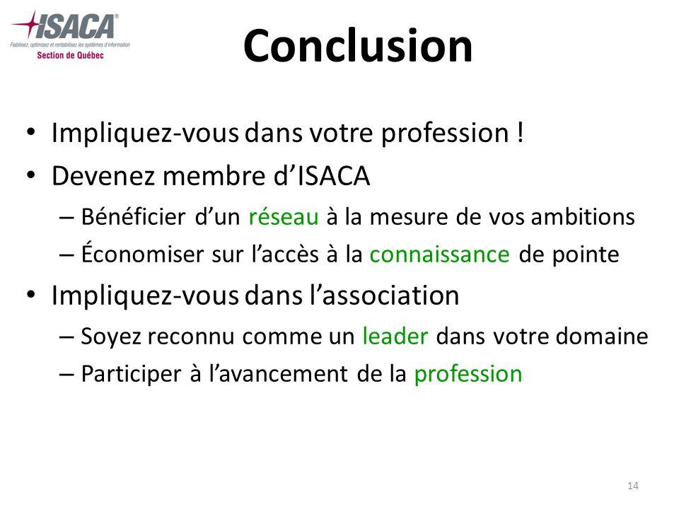 14 Conclusion Impliquez-vous dans votre profession ! Devenez membre dISACA – Bénéficier dun réseau à la mesure de vos ambitions – Économiser sur laccè