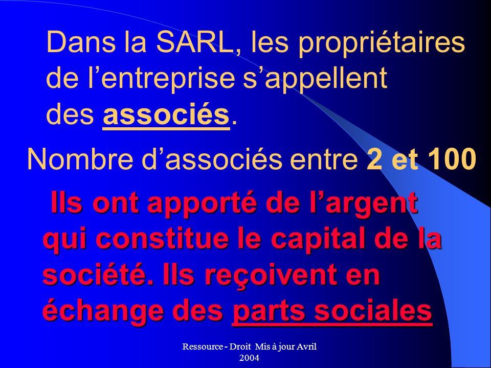 Ressource - Droit Mis à jour Avril 2004 Ils ont apporté de largent qui constitue le capital de la société. Ils reçoivent en échange des parts sociales