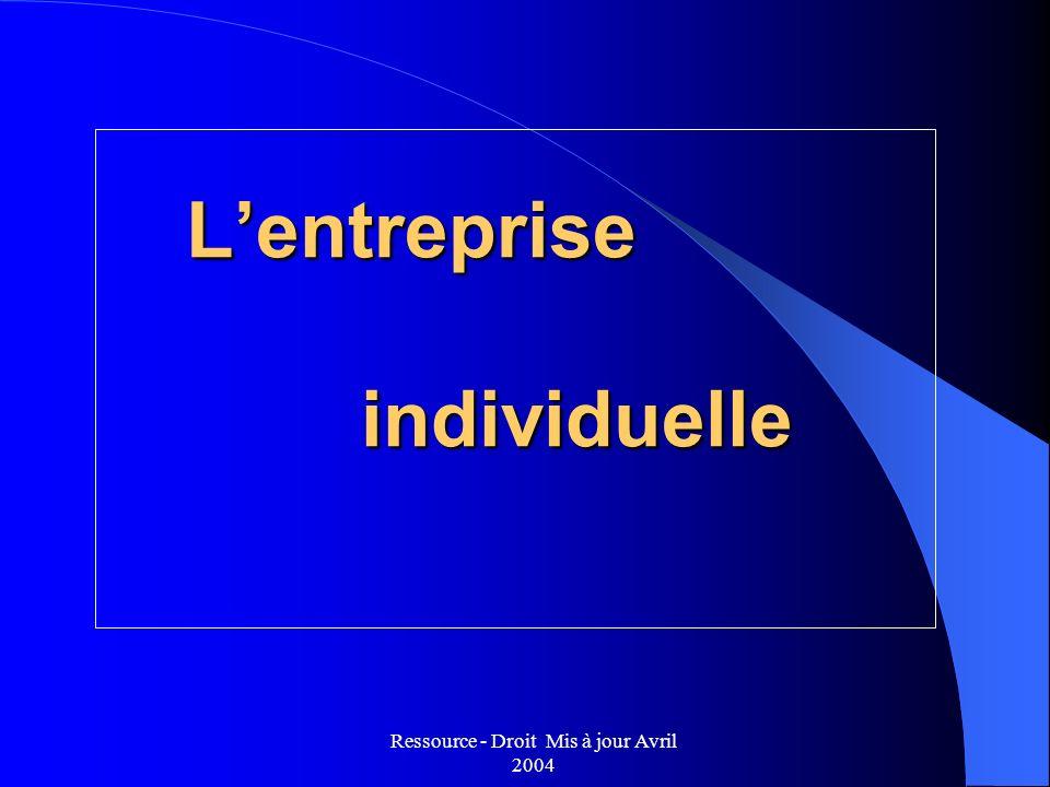 Ressource - Droit Mis à jour Avril 2004 Lentreprise individuelle Lentreprise individuelle