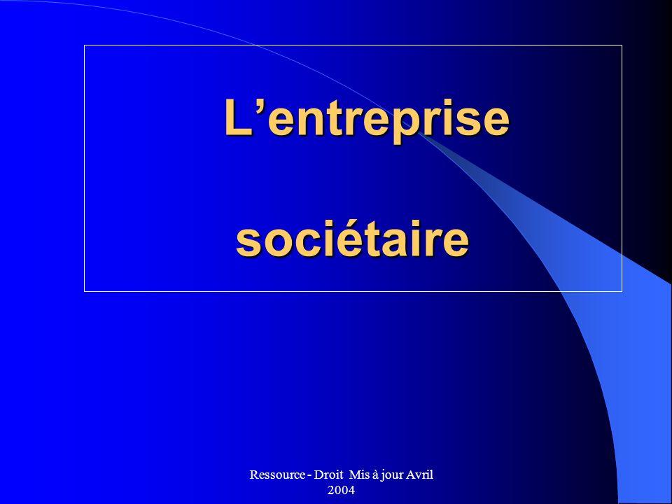 Ressource - Droit Mis à jour Avril 2004 Lentreprise sociétaire Lentreprise sociétaire