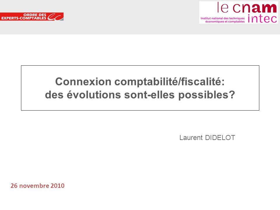1 Connexion comptabilité/fiscalité: des évolutions sont-elles possibles? Laurent DIDELOT 26 novembre 2010