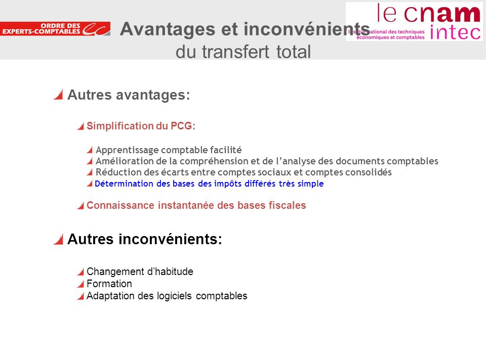 27 Autres avantages: Simplification du PCG: Apprentissage comptable facilité Amélioration de la compréhension et de lanalyse des documents comptables