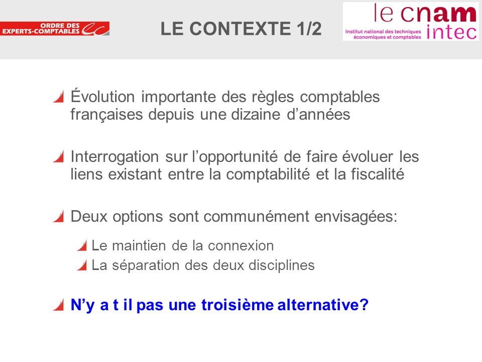 3 Évolution importante des règles comptables françaises depuis une dizaine dannées Interrogation sur lopportunité de faire évoluer les liens existant
