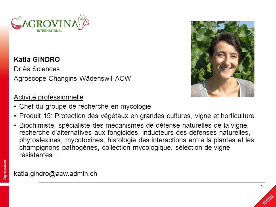 3 menu Katia GINDRO Dr ès Sciences Agroscope Changins-Wädenswil ACW Activité professionnelle Chef du groupe de recherche en mycologie Produit 15: Prot