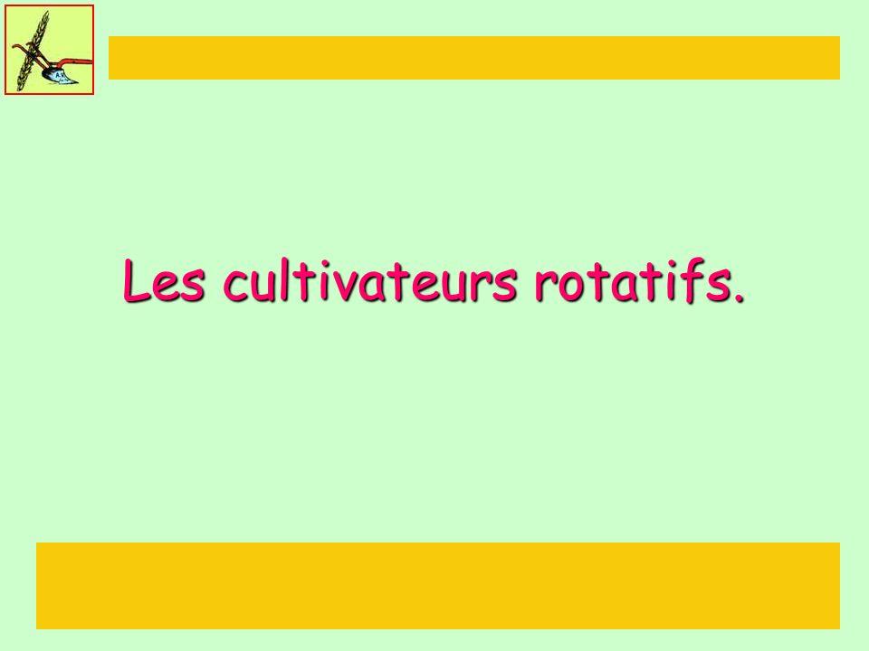 Les cultivateurs rotatifs.