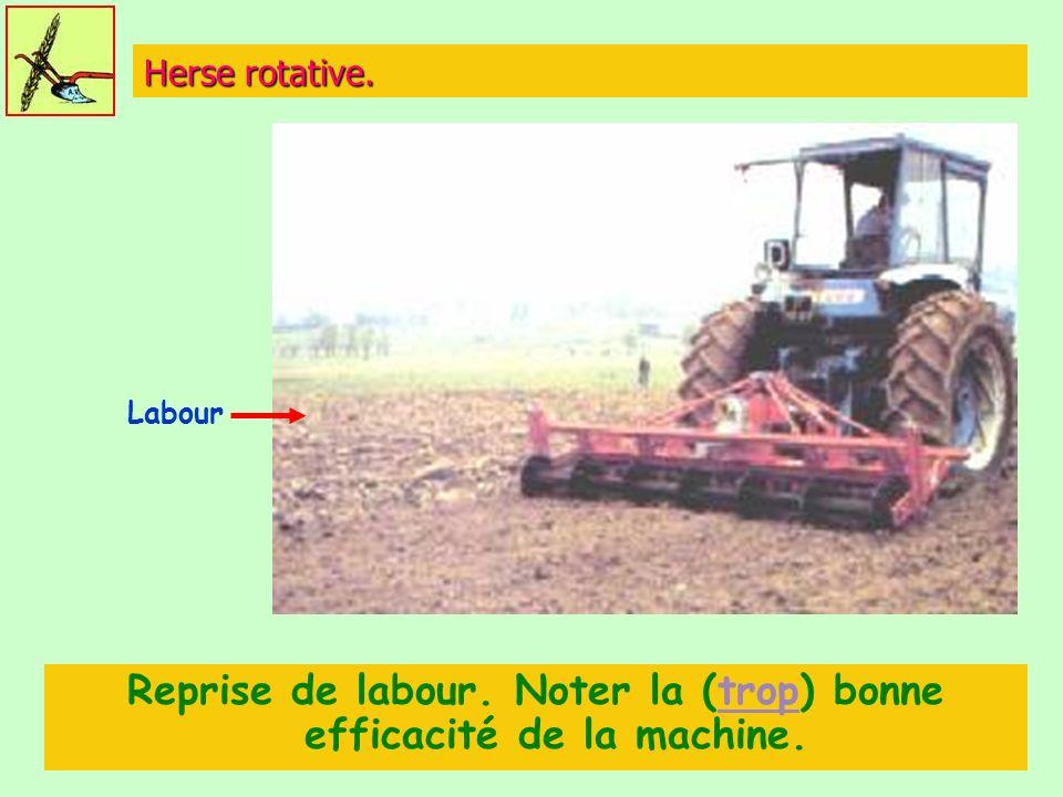 Herse rotative. Reprise de labour. Noter la (trop) bonne efficacité de la machine.trop Labour