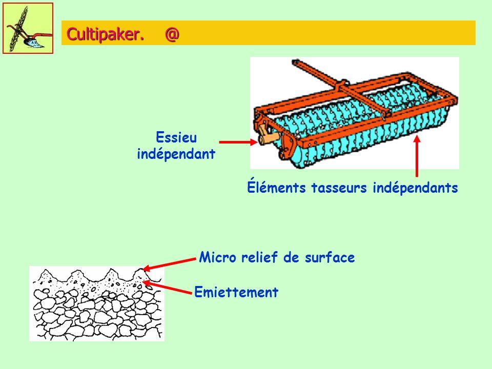 Cultipaker. @ Éléments tasseurs indépendants Essieu indépendant Micro relief de surface Emiettement