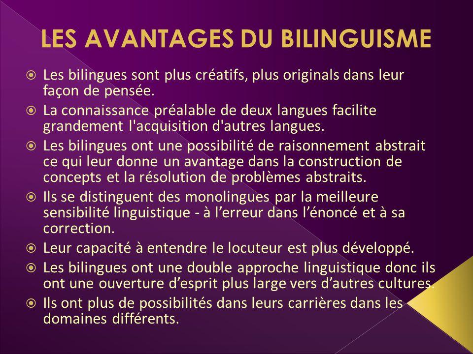 LES AVANTAGES DU BILINGUISME Les bilingues sont plus créatifs, plus originals dans leur façon de pensée. La connaissance préalable de deux langues fac