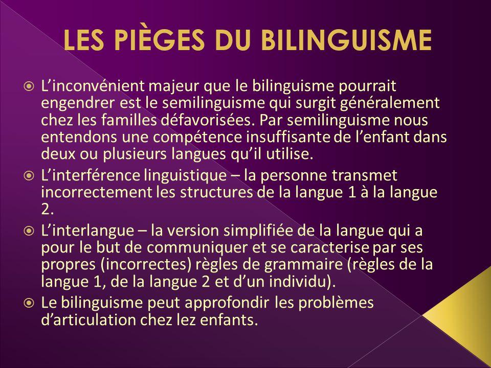 LES PIÈGES DU BILINGUISME Linconvénient majeur que le bilinguisme pourrait engendrer est le semilinguisme qui surgit généralement chez les familles dé